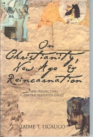 On Christianity, New Age, and Reincarnation: New Perspectives on Old Religious Issues  by  Jaime T. Licauco