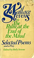 The Palm at the End of the Mind: Selected Poems and a Play