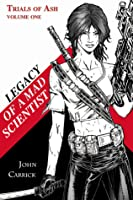 Legacy of a Mad Scientist (Trials Of Ash, Volume 1)