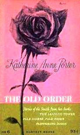 The Old Order: Stories of the South from Flowering Judas, Pale Horse, Pale Rider, and The Leaning Tower  by  Katherine Anne Porter