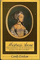 Mistress Anne: The Exceptional Life of Anne Boleyn