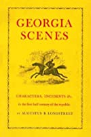 Georgia Scenes: Characters, Incidents, Etc., in the First Half Century of the Republic