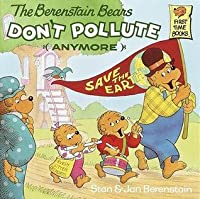 The Berenstain Bears Don't Pollute (Anymore) (Anymore)