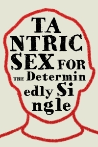 Tantric Sex for the Determinedly Single  by  Sarah Salway