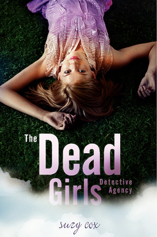 The Dead Girls Detective Agency (The Dead Girls Detective Agency #1)  by  Suzy Cox