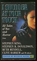 I Shudder At Your Touch: Twenty Two Tales Of Sex And Horror (Roc S.)