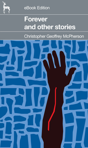 Forever -- and Other Stories Christopher Geoffrey McPherson