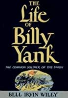 The Life of Billy Yank: The Common Soldier of the Union