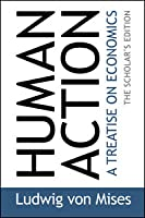 Human Action: The Scholar's Edition