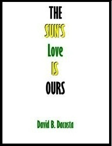 The Suns Love Is Ours: A Novella  by  David B. Dacosta