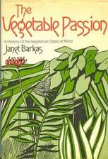The Vegetable Passion: A History of the Vegetarian State of Mind Janet Barkas