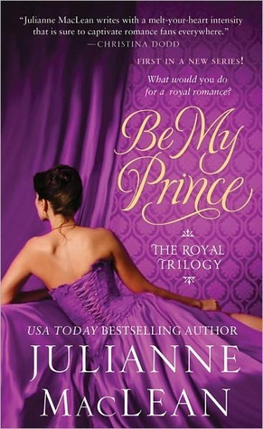 Be My Prince (The Royal Trilogy, #1)  by  Julianne MacLean