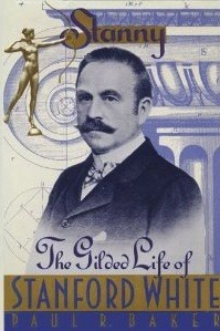 Stanny: The Gilded Life of Stanford White  by  Paul R. Baker
