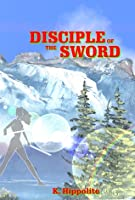 Disciple of the Sword (Crystal Stair Saga, #1)