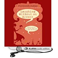 Laughing Without an Accent: Adventures of an Iranian American, at Home and Abroad (Funny in Farsi #2)