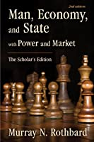 Man, Economy, and State: With Power and Market - Scholar's Edition