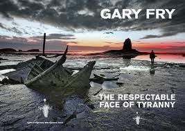 The Respectable Face Of Tyranny Gary Fry