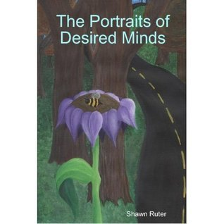 The Portraits of Desired Minds  by  Shawn Ruter