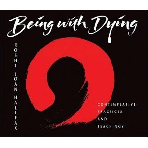 Being with Dying: Contemplative Practices and Teachings Joan Halifax