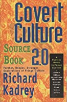 Covert Culture Sourcebook 2.0: Further, Deeper, Stranger, Exploration of Fringe Culture
