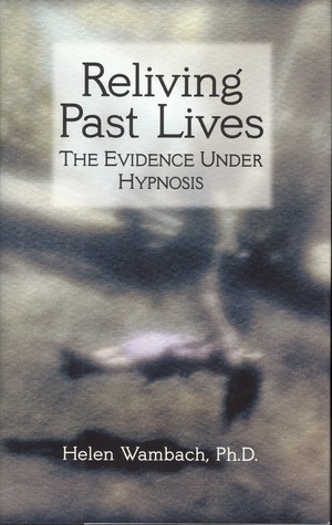 Reliving Past Lives: The Evidence Under Hypnosis  by  Helen Wambach