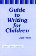 Guide to Writing for Children Jane Yolen