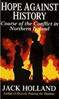 Hope Against History: Course of the Conflict in Northern Ireland