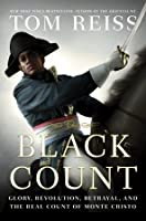 The Black Count: Glory, Revolution, Betrayal, and the Real Count of Monte Cristo (Pulitzer Prize for Biography)
