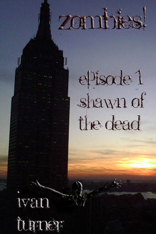 Zombies! Episode 1: Shawn of the Dead  by  Ivan Turner