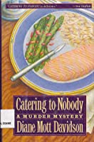 Catering to Nobody (A Goldy Bear Culinary Mystery, #1)