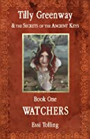Watchers (Tilly Greenway & the Secrets of the Ancient keys #1)