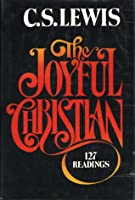 The Joyful Christian: 127 Readings from C. S. Lewis