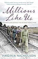 Millions Like Us: Women's Lives in War and Peace 1939-1949