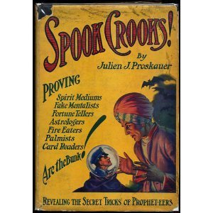 Spook Crooks! Exposing the secrets of the prophet-eers who conduct our wickedest industry  by  Julien J. Proskauer