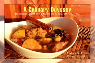 A Culinary Odyssey: My Cookbook Diary of Travels, Flavors, and Memories of Southeast Asia Andrew X. Pham