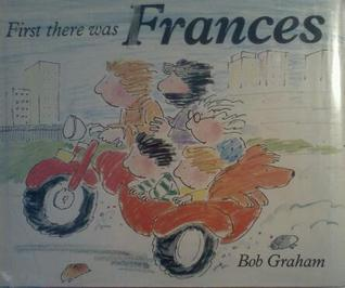 First There Was Frances  by  Bob Graham
