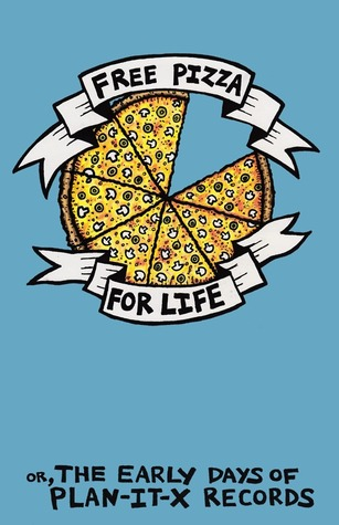 Free Pizza for Life, or The Early Days of Plan-It-X Records  by  Chris Clavin