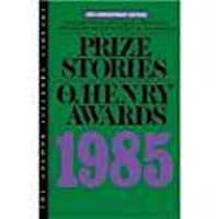 Prize Stories 1985: The O'Henry Awards