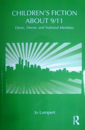 Childrens Fiction about 9/11: Ethnic, National and Heroic Identities Jo Lampert