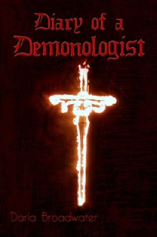 Diary of a Demonologist  by  Darla Broadwater