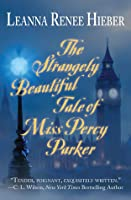 The Strangely Beautiful Tale of Percy Parker (Strangely Beautiful, #1)