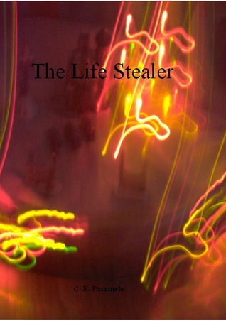 The Life Stealer  by  C.E. Parmele