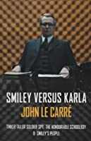 Smiley Versus Karla: Tinker Tailor Soldier Spy, the Honourable Schoolboy, Smiley's People