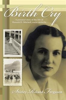 Birth Cry: A Personal Story of the Life of Hannah D. Mitchell, Nurse Midwife  by  Shirley Roland Ferguson