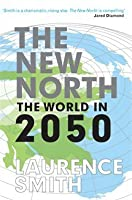The New North: The World in 2050. Laurence C. Smith