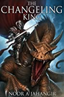 The Changeling King (The Trollking Saga, #1)