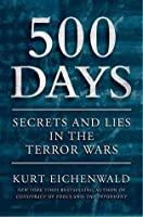 500 Days: Decisions and Deceptions in the Shadow of 9/11