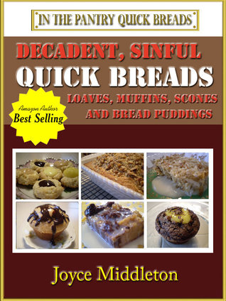 Decadent, Sinful Quick Breads (Quick Breads, #2)  by  Joyce Middleton