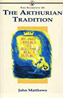 The Elements Of The Arthurian Tradition