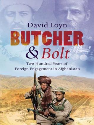 Butcher & Bolt: Two Hundred Years of Foreign Failure in Afghanistan David Loyn